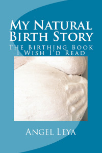 My Natural Birth Story by Angel Leya