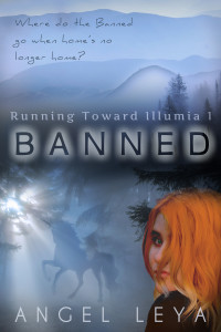 Banned, Part 1 of Running Toward Illumia by Angel Leya | www.angeleya.com