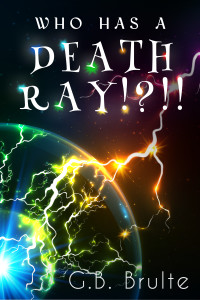 Who Has a Death Ray!?!! by GB Brulte
