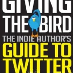 Book Review: Giving The Bird: The Indie Author's Guide to Twitter
