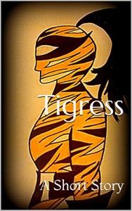 Tigress: A Short Story by D Marie Prokop