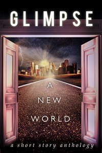 Glimpse: A New World (Anthology)