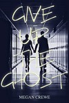 Book Review: Give Up the Ghost by @megancrewe