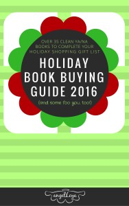 Holiday Book Buying Guide 2016: Over 35 Clean YA NA Books to Complete Your Holiday Shopping Gift List (and some for you, too) | www.angeleya.com #cleanyafiction