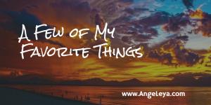 A Few of My Favorite Things | www.AngeLeya.com