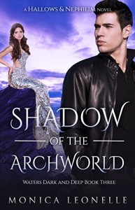 Shadow of the Archworld, Book 3 in the Hallows & Nephilim: Waters Dark and Deep series by Monica Leonelle