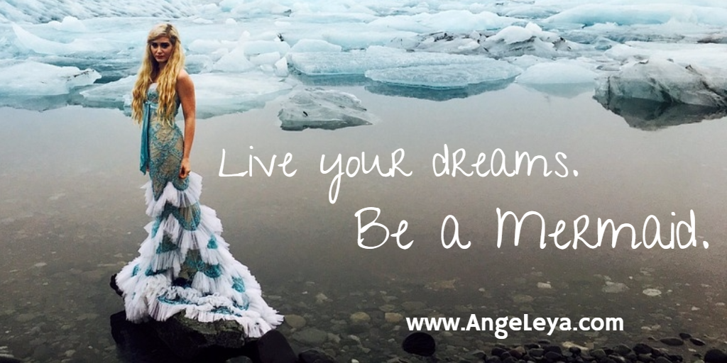 Live Your Dreams. Be A Mermaid. | www.AngeLeya.com