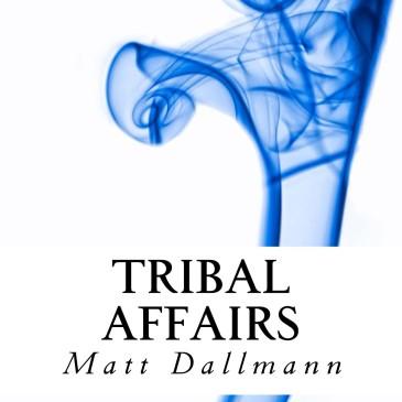 Blog Tour: Tribal Affairs by Matt Dallmann