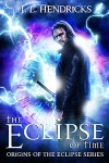 The Eclipse of Time by J.L. Hendricks | www.angeleya.com #cleanread #yalit #fantasy #timetravel