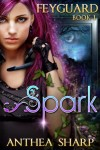 Book review: Spark (Feyguard #1) by Anthea Sharp | www.angeleya.com #yalit #gamerlit #amreadingfantasy #scifantasy