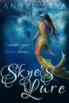 Skye's Lure, a clean contemporary YA fantasy for fans of The Little Mermaid | www.AngeLeya.com