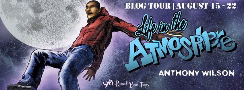 Blog Tour: Life in the Atmosphere by Anthony Wilson | Tour organized by YA Bound | www.angeleya.com
