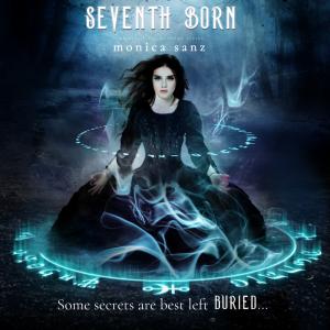 "Teaser: ""Some secrets are best left buried."" Seventh Born by Monica Sanz | Tour organized by YA Bound | www.angeleya.com"