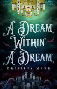 A Dream Within a Dream by Kristina Mahr | Tour organized by YA Bound | www.angeleya.com