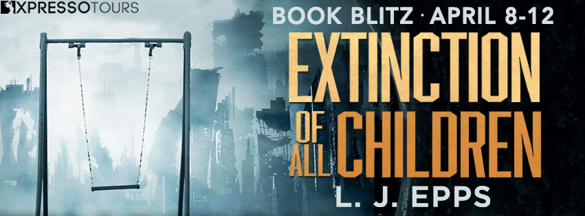 Book Blitz: Extinction of All Children by L.J. Epps | Tour organized by XPresso Book Tours | www.angeleya.com