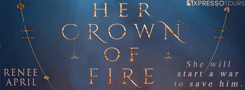 Cover Reveal: Her Crown of Fire by Renee April | Tour organized by XPresso Book Tours | www.angeleya.com