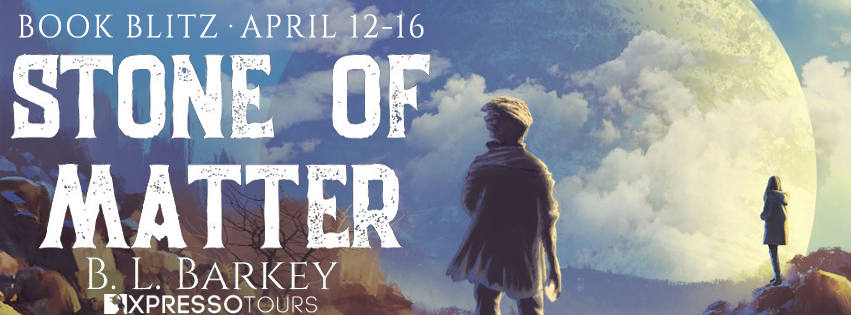 Book Blitz: Stone of Matter by B.L. Barkey, author | Tour organized by XPresso Book Tours | www.angeleya.com