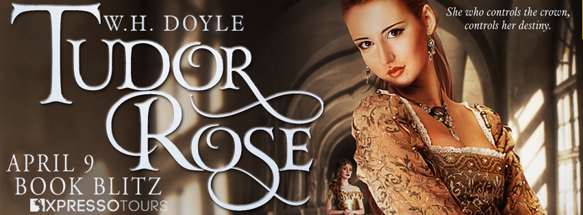 Book Blitz: Tudor Rose by W.H. Doyle | Tour organized by XPresso Book Tours | www.angeleya.com