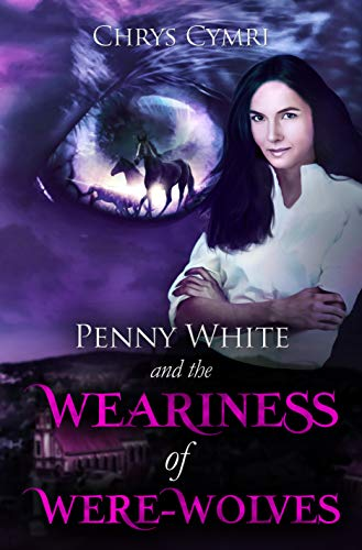 Book Review: Penny White and the Weariness of Were-Wolves by @ChrysCymri