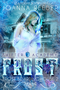 Frost (Frost Boarding House #2), Shifter Academy by Joanna Reeder | www.theshifteracademy.com | www.angeleya.com