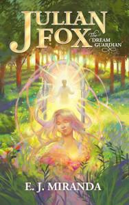 Julian Fox: The Dream Guardian by E.J. Miranda | Tour organized by YA Bound | www.angeleya.com