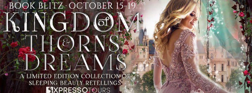 Book Blitz: Kingdom of Thorns and Dreams: A Limited Edition collection of Sleeping Beauty retellings