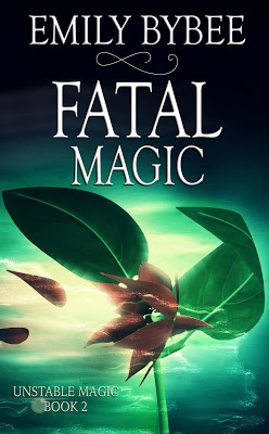 Blog Tour: Fatal Magic (Unstable Magic #2) by @emily_bybee